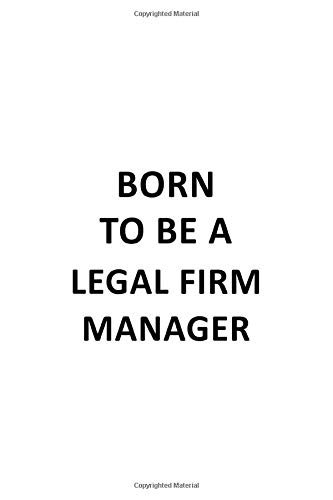 Born To Be A Legal Firm Manager: Personal Legal Firm Manager Notebook, Legal Firm Managing/Organizer Journal Gift, Diary, Doodle Gift or Notebook | 6 x 9 Compact Size, 109 Blank Lined Pages