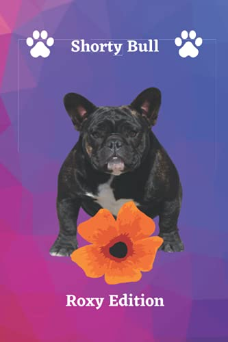 Shorty Bull Notebook; Roxy Edition; French Bulldog Gift - Frenchie Journal: A blank lined French Bulldog notebook for frenchie mom or frenchie dad, ... ... gift, frenchie stuff, Frenchie notebook,