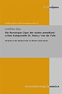 Die Remarque-Oper Der Austro-Amerikanischen Komponistin Dr. Nancy Van de Vate: All Quiet on the Western Front. Im Westen N...