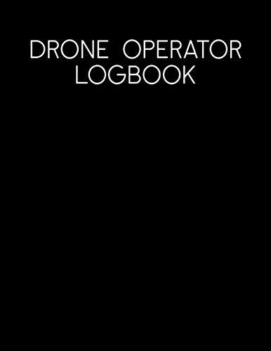 Drone Operator Logbook: Master Book Aircraft Log Flight Pilot Start Drop Professional Horizon Standard Broken Capture Model Binder Engine Flyer Paper