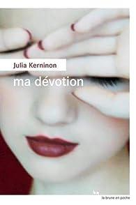 Ma dévotion par Julia Kerninon