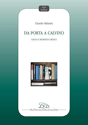 Da Porta a Calvino: Saggi e ritratti critici