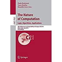 The Nature of Computation: Logic Algorithms Applications: 9th Conference on Computability in Europe CiE 2013 Milan Italy July 1-5 2013 Proceedings (Lecture Notes in Computer Science)【洋書】 [並行輸入品]
