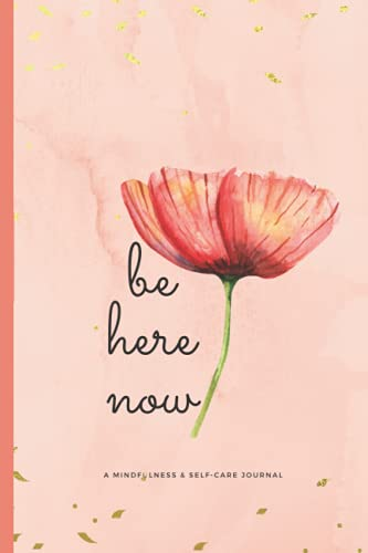 Be Here Now: A Mindfulness & Self-Care Journal, Notebook, Diary, 6x9, 120 Pages: All Is A Miracle: Be Here Right Now!