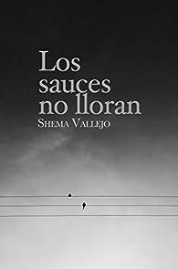 Los sauces no lloran par Shema Vallejo