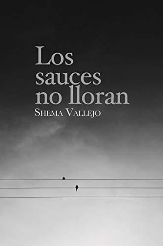 Los sauces no lloran (Spanish Edition)