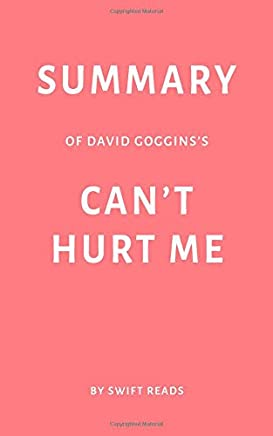 Summary of David Goggins's Can't Hurt Me by Swift Reads