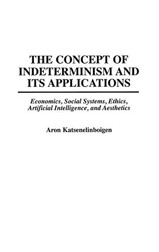 The Concept of Indeterminism and Its Applications: Economics, Social Systems, Ethics, Artificial Intelligence, and Aesthetics