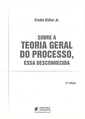 Sobre A Teoria Geral Do Processo, Essa Desconhecida - 6ª Edição (2021)