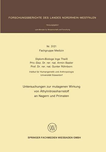 Untersuchungen zur mutagenen Wirkung von Äthylnitrosoharnstoff an Nagern und Primaten (Forschungsberichte des Landes Nordrhein-Westfalen)