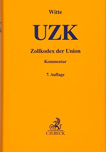 Zollkodex der Union (UZK): mit Durchführungsrechtsakten, Delegierten Rechtsakten und Zollbefreiungsverordnung (Gelbe Erläuterungsbücher)