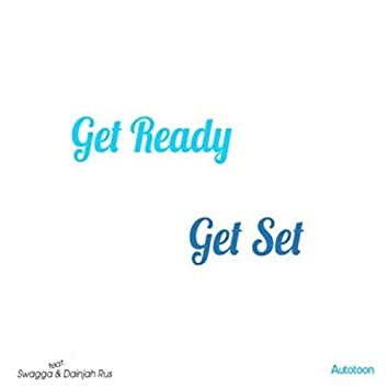 Get Ready Get Set (feat. Swagga & Dainjah Rus)
