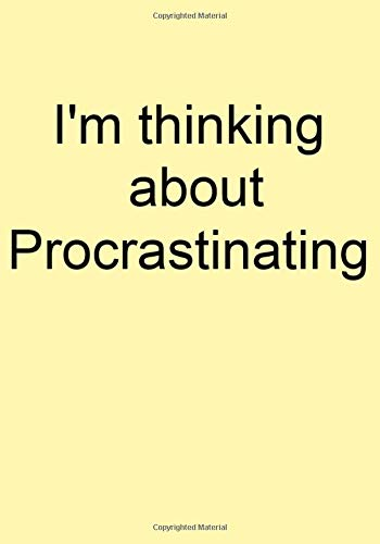 I'm thinking about Procrastinating: Funny Gift Journal Notebook