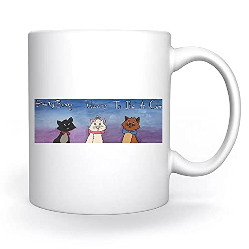 Everybody Wants To Be A Cat Taza Blanco Para el Café Té Capuchino Cacao Mug Coffee Tea Cappuccino