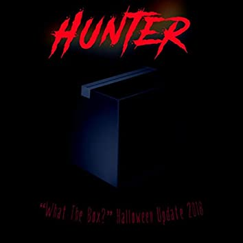 """Hunter (From """"What The Box?"""" Halloween 2018)"""
