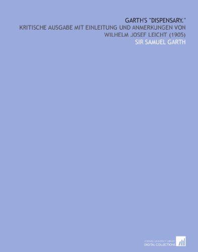 """Garth's """"Dispensary."""": Kritische Ausgabe Mit Einleitung Und Anmerkungen Von Wilhelm Josef Leicht (1905)"""