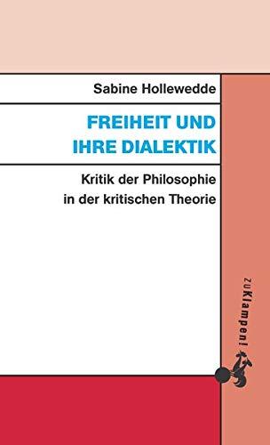 Freiheit und ihre Dialektik: Kritik der Philosophie in der kritischen Theorie