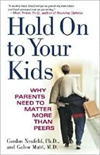Hold On to Your Kids Publisher: Ballantine Books