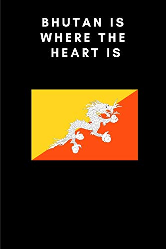 BHUTAN IS WHERE THE HEART IS: Country Flag A5 Notebook (6 x 9 in) to write in with 120 pages White Paper Journal / Planner / Notepad