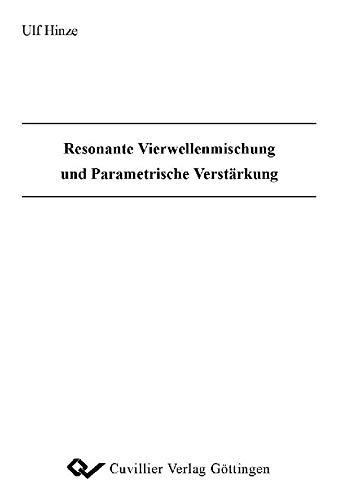 Resonante Vierwellenmischung und Parametrische Verstärkung