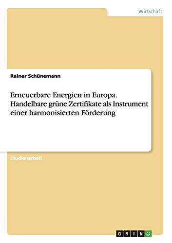 Erneuerbare Energien in Europa. Handelbare grüne Zertifikate als Instrument einer harmonisierten F