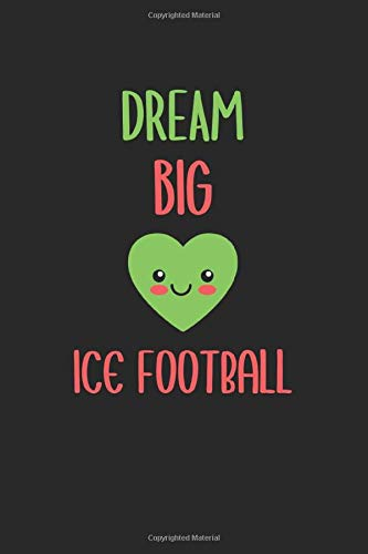 Dream Big Ice Football: Lined Journal, 120 Pages, 6 x 9, Ice Football Funny Sport Gift, Black Matte Finish (Ice Football Journal)