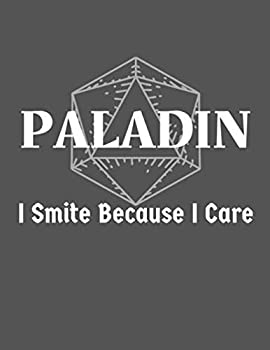I Smite Because I Care  Paladin Notebook Character Campaign Journal - College Ruled Hex & Graph Paper - 120 Pages  8.5  x 11 inch