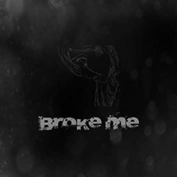 Broke Me