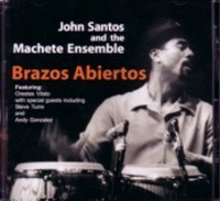 Brazos Abiertos by John Santos & The Machete Ensemble