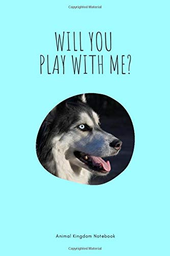 Will you play with me? / Animal Kingdom Notebook: Husky Notebook for Animal lovers, Great Husky Notepad Gift, College Ruled Wide Lined Journal, 6x9 inches