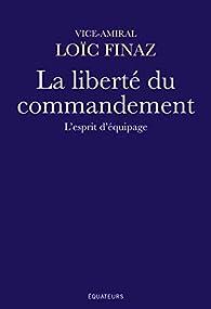 La liberté du commandement : L'esprit d'équipage par Loïc Finaz