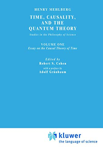 Time, Causality, and the Quantum Theory: Studies in the Philosophy of Science. Vol. 1: Essay on the Causal Theory of Time (Boston Studies in the Philosophy and History of Science)