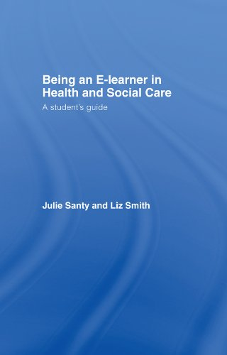 Being an E-learner in Health and Social Care: A Student\'s Guide (English Edition)