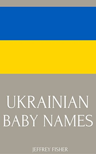 Ukrainian Baby Names: Names from the Ukraine for Girls and Boys (English Edition)