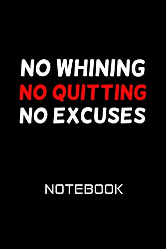 No Whining No Quitting No Excuses, Body Building Workout Notebook For Men & Women: No Whining No Quitting No Excuses / Body Building / Workout ... quote / Journal, 120 Blank Pages,6×9 inches