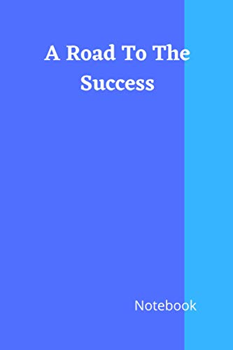 A Road To The Success: The best plain page notebook for child, students ,teachers ,businessmen ,girls, boys, men ,women and any kind of people.