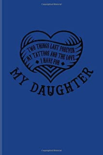 Two Things Last Forever My Tattoos And The Love I Have For My Daughter: Tattoo Quote Undated Planner | Weekly & Monthly No Year Pocket Calendar | Medium 6x9 Softcover | For Paint On Body Art Fans