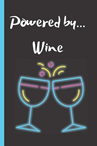 Powered by wine: Funny journal for wine lovers.: 6 x 9, 100 Lined Pages, Perfect for wine lovers.