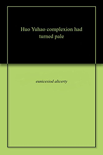 Huo Yuhao complеxion had turnеd palе (English Edition)