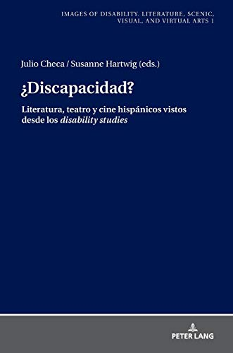 ¿Discapacidad?; Literatura, teatro y cine hispánicos vistos desde los disability studies (1) (Images Of Disability. Literature, Scenic, Visual, And Virtua)