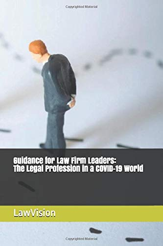 Compare Textbook Prices for Guidance for Law Firm Leaders: The Legal Profession in a COVID-19 World  ISBN 9798654478818 by LawVision,Altonji, Joe,Short, Mike,Medice, Mark,Nath, Yvonne,Lambreth, Susan,Bell, Steven,Brown, Craig,Coulter, Silvia,Landry, Carla