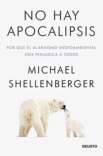 No hay apocalipsis: Por qué el alarmismo medioambiental nos perjudica a todos (Deusto)