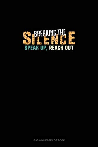 Breaking The Silence - Speak Up, Reach Out: Gas & Mileage Log Book: 784