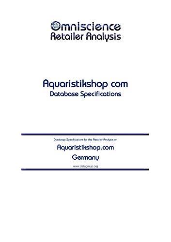 Aquaristikshop.com - Germany: Retailer Analysis Database Specifications (Omniscience Retailer Analysis - Germany Book 6473) (English Edition)