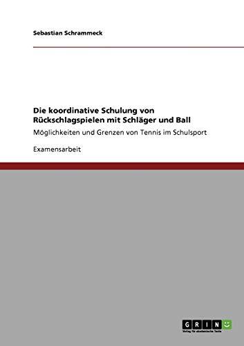 Die koordinative Schulung von Rückschlagspielen mit Schläger und Ball: Möglichkeiten und Grenzen von Tennis im Schulsport