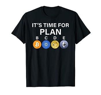 It s Time for Plan B C D E  BTC ADA DOGE and ETH  T-Shirt