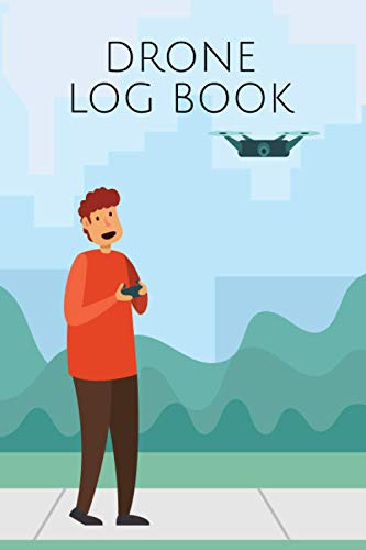 Drone Log Book: Drones & Quadrocopter Logbook for Flight Verification with Pre-Flight Checklist and Space for 800+ Flights