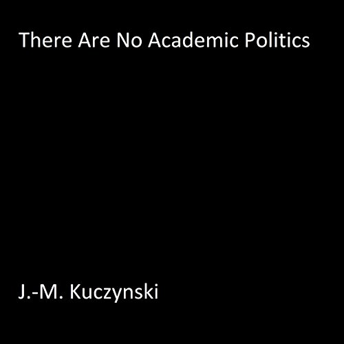 There Are No Academic Politics audiobook cover art