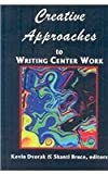 Creative Approaches to Writing Center Work (Research and Teaching in Rhetoric and Composition)