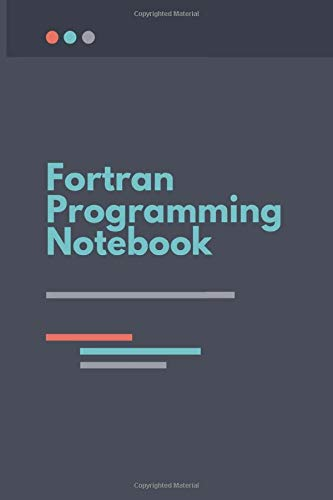 Fortran Programming Notebook: A Fortran Developer's Notebook | For Fortran Programmers And Developers | A Notebook For Computer Programmers and Developers 6x9 Inches With 120 White Pages.
